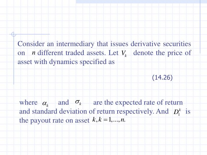 Consider an intermediary that issues derivative securities on     different traded assets. Let      denote the price of asset with dynamics specified as