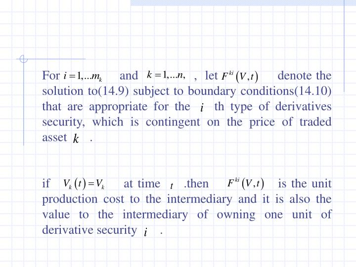For               and              ,  let               denote the solution to(14.9) subject to boundary conditions(14.10) that are appropriate for the    th type of derivatives security, which is contingent on the price of traded asset       .