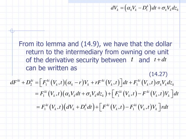 From ito lemma and (14.9), we have that the dollar return to the intermediary from owning one unit of the derivative security between      and       can be written as