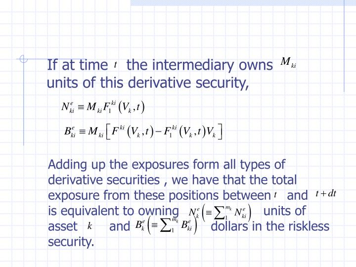 If at time    the intermediary owns      units of this derivative security,