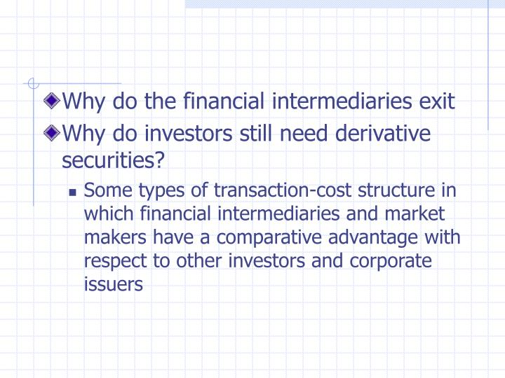 Why do the financial intermediaries exit