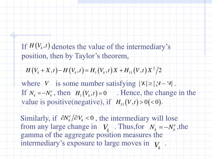 If             denotes the value of the intermediary's position, then by Taylor's theorem,