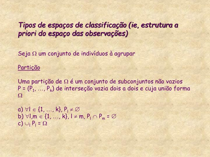 Tipos de espaços de classificação (ie, estrutura a priori do espaço das observações)