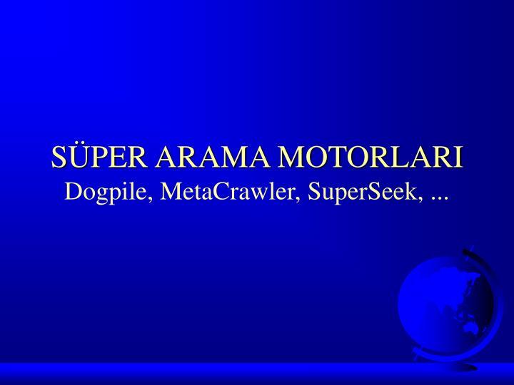 SÜPER ARAMA MOTORLARI