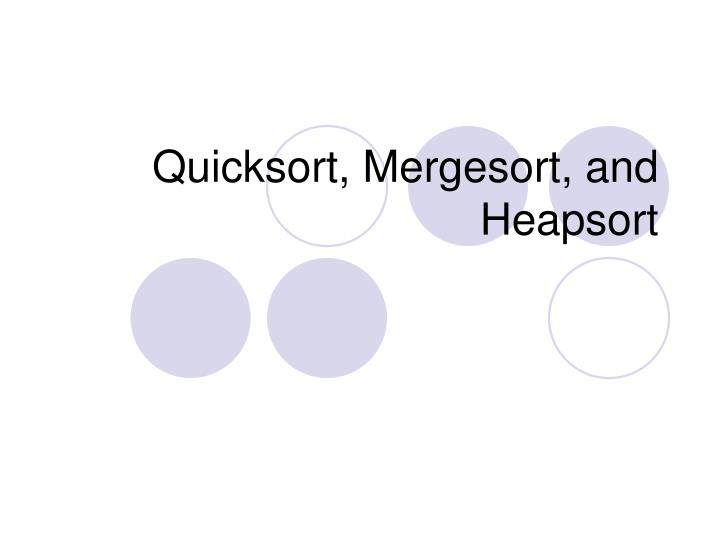 Quicksort mergesort and heapsort