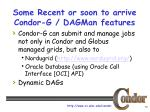 some recent or soon to arrive condor g dagman features