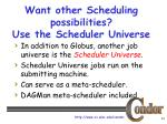 want other scheduling possibilities use the scheduler universe