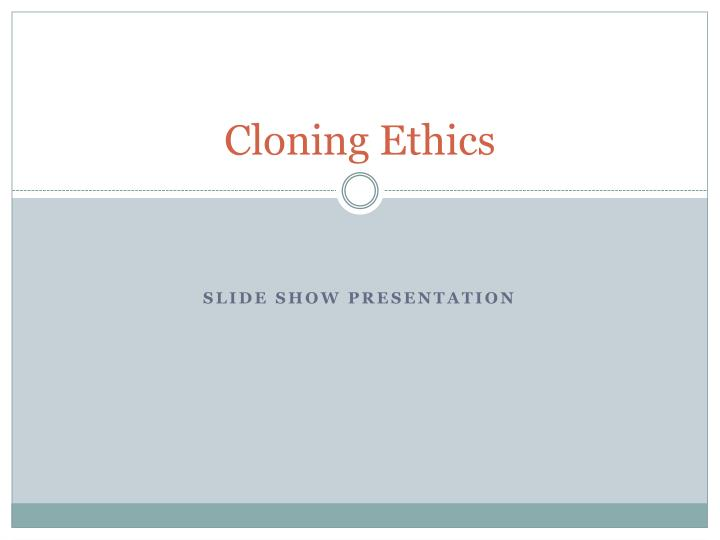 Cloning Ethics