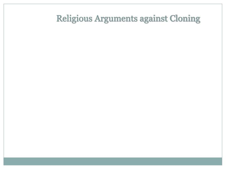 Religious Arguments against Cloning