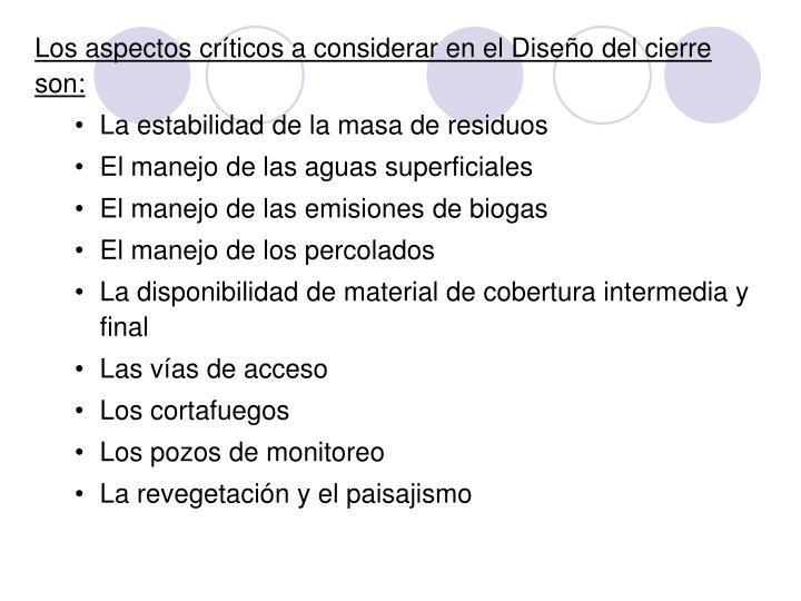 Los aspectos críticos a considerar en el Diseño del cierre son: