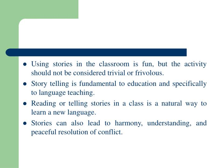 Using stories in the classroom is fun, but the activity should not be considered trivial or frivolous.