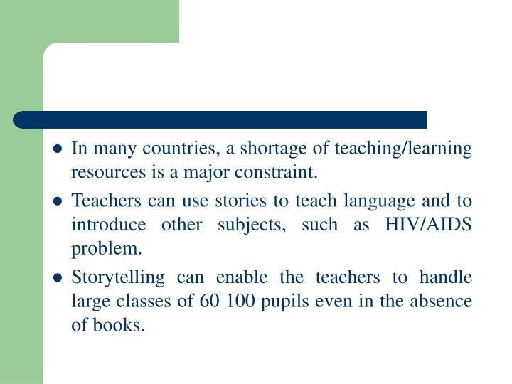 In many countries, a shortage of teaching/learning resources is a major constraint.