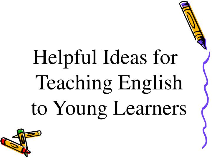 Helpful Ideas for Teaching English to Young Learners