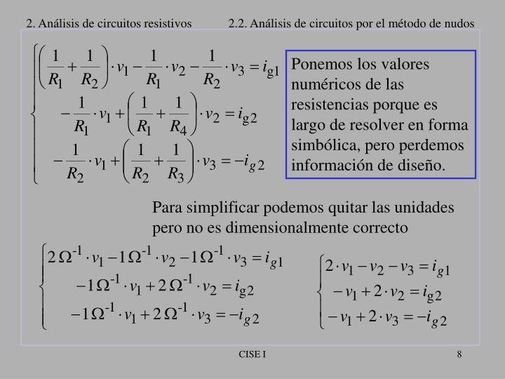 Para simplificar podemos quitar las unidades pero no es dimensionalmente correcto