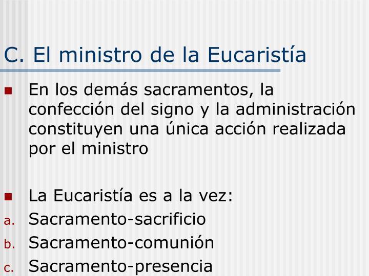 C. El ministro de la Eucaristía