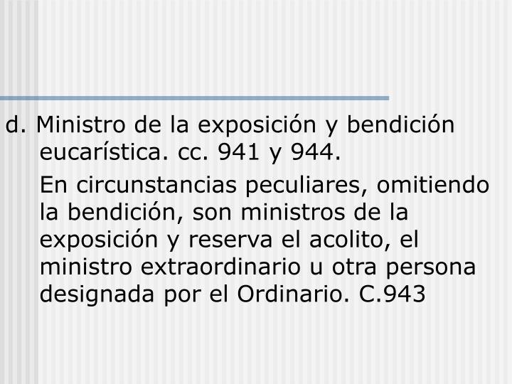 d. Ministro de la exposición y bendición eucarística. cc. 941 y 944.