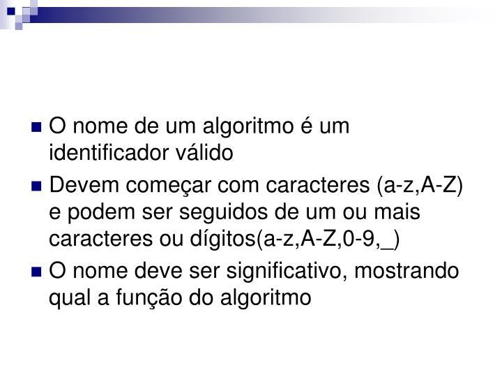 O nome de um algoritmo é um identificador válido