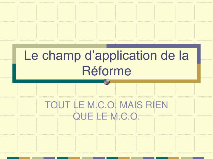 Le champ d'application de la Réforme