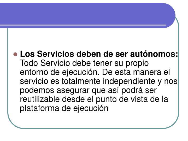 Los Servicios deben de ser autónomos: