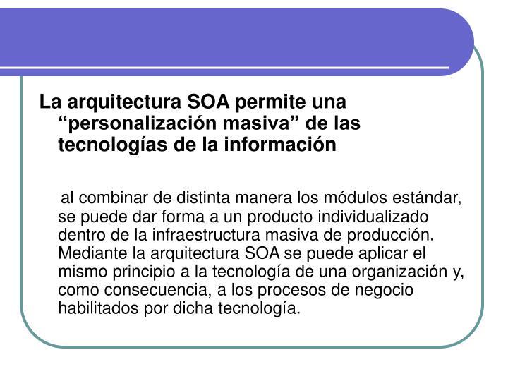 """La arquitectura SOA permite una """"personalización masiva"""" de las tecnologías de la información"""