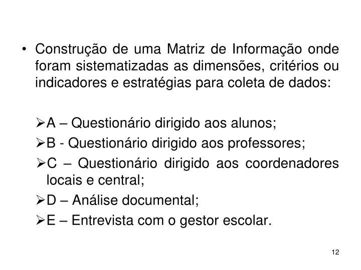 Construção de uma Matriz de Informação onde foram sistematizadas as dimensões, critérios ou indicadores e estratégias para coleta de dados: