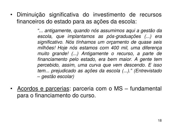 Diminuição significativa do investimento de recursos financeiros do estado para as ações da escola: