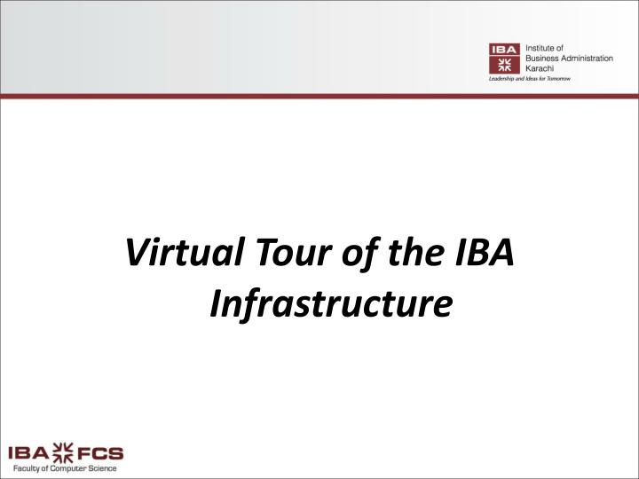 Virtual Tour of the IBA Infrastructure