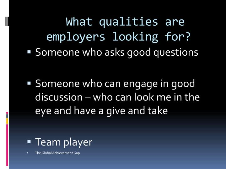 What qualities are employers looking for?