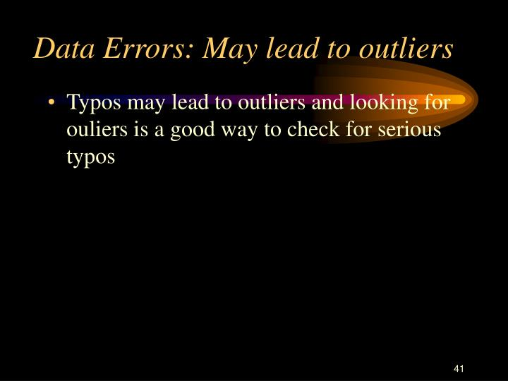 Data Errors: May lead to outliers