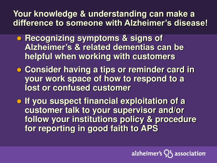 Your knowledge & understanding can make a difference to someone with Alzheimer's disease!