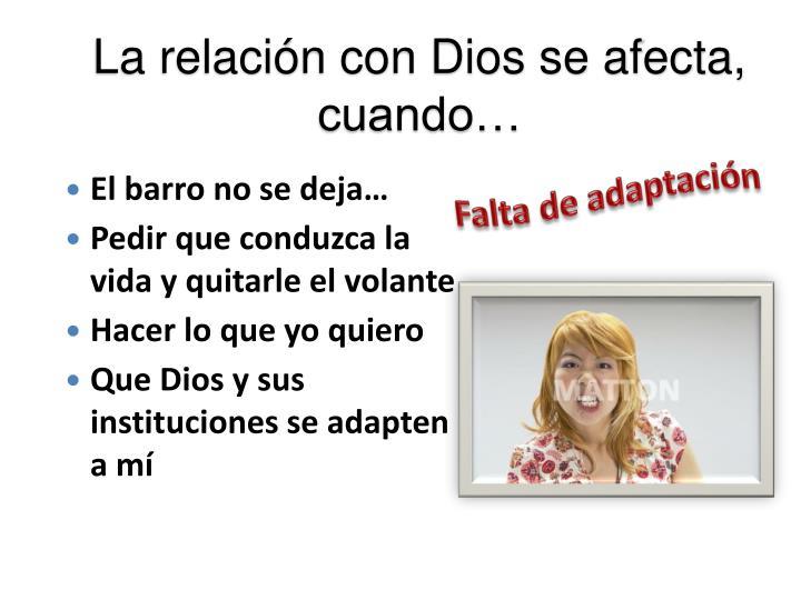 La relación con Dios se afecta, cuando…