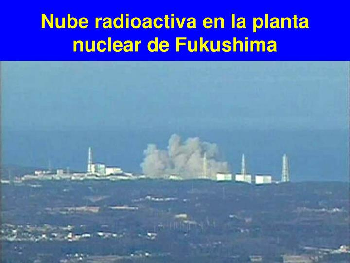 Nube radioactiva en la planta nuclear de Fukushima