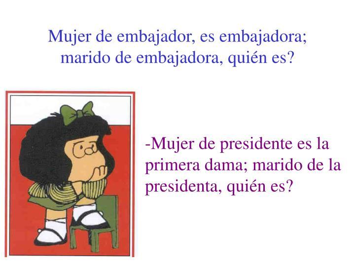 Mujer de embajador, es embajadora;