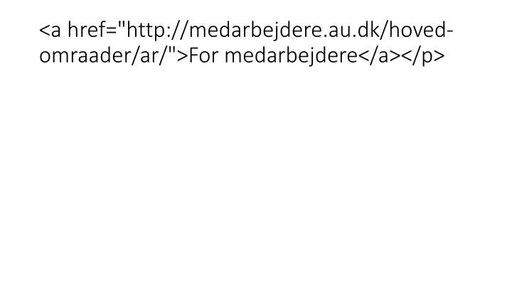 "<a href=""http://medarbejdere.au.dk/hoved-omraader/ar/"">For medarbejdere</a></p>"