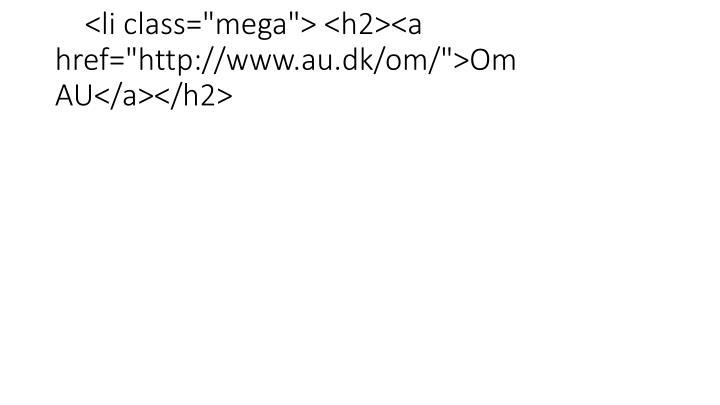 "<li class=""mega""> <h2><a href=""http://www.au.dk/om/"">Om AU</a></h2>"