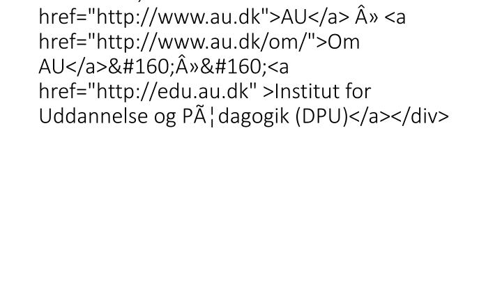 "<div id=""au_breadcrumb"">Du er her:<a href=""http://www.au.dk"">AU</a> » <a href=""http://www.au.dk/om/"">Om AU<"