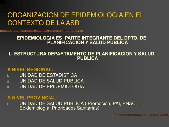 ORGANIZACIÓN DE EPIDEMIOLOGIA EN EL CONTEXTO DE LA ASR