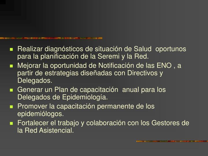 Realizar diagnósticos de situación de Salud  oportunos para la planificación de la Seremi y la Red.