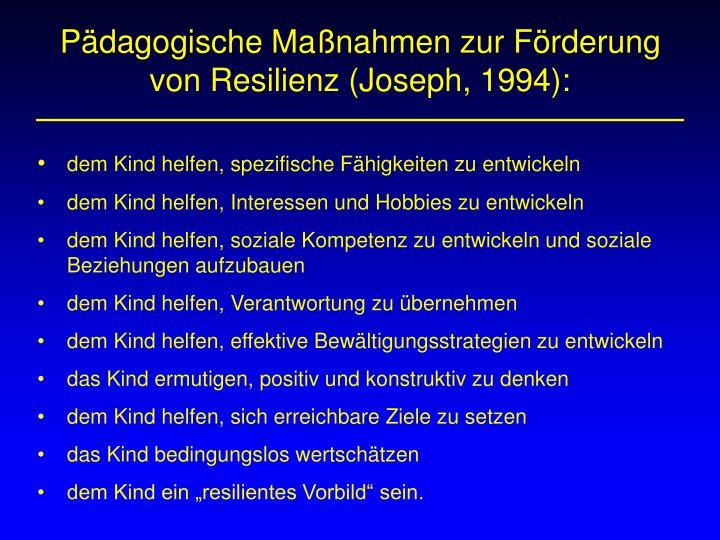 Pädagogische Maßnahmen zur Förderung von Resilienz (Joseph, 1994):