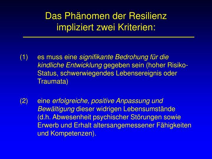 Das Phänomen der Resilienz impliziert zwei Kriterien: