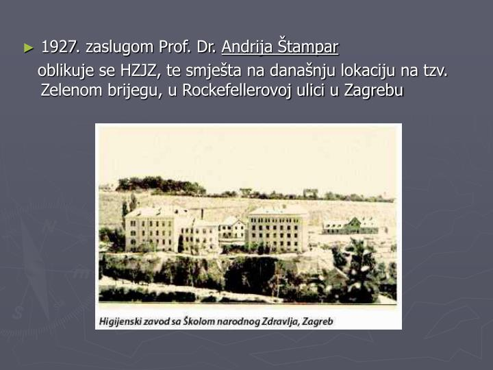 1927. zaslugom Prof. Dr.