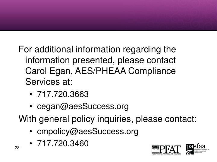 For additional information regarding the information presented, please contact Carol Egan, AES/PHEAA Compliance Services at: