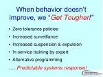 when behavior doesn t improve we get tougher