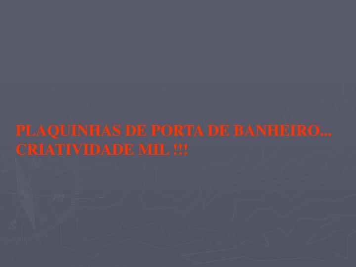 PLAQUINHAS DE PORTA DE BANHEIRO... CRIATIVIDADE MIL !!!