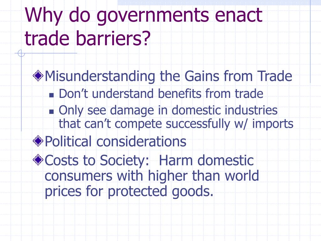 Why do governments enact trade barriers?