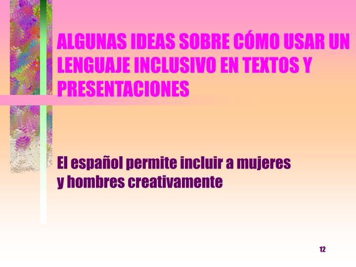 ALGUNAS IDEAS SOBRE CÓMO USAR UN LENGUAJE INCLUSIVO EN TEXTOS Y PRESENTACIONES