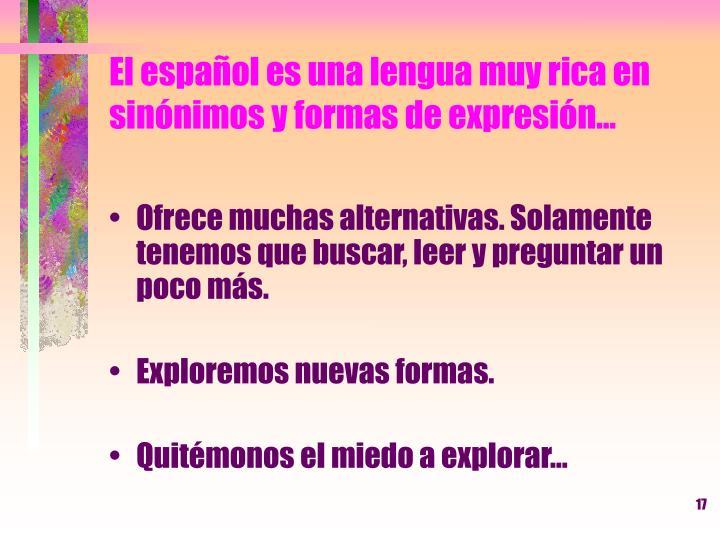 El español es una lengua muy rica en sinónimos y formas de expresión...