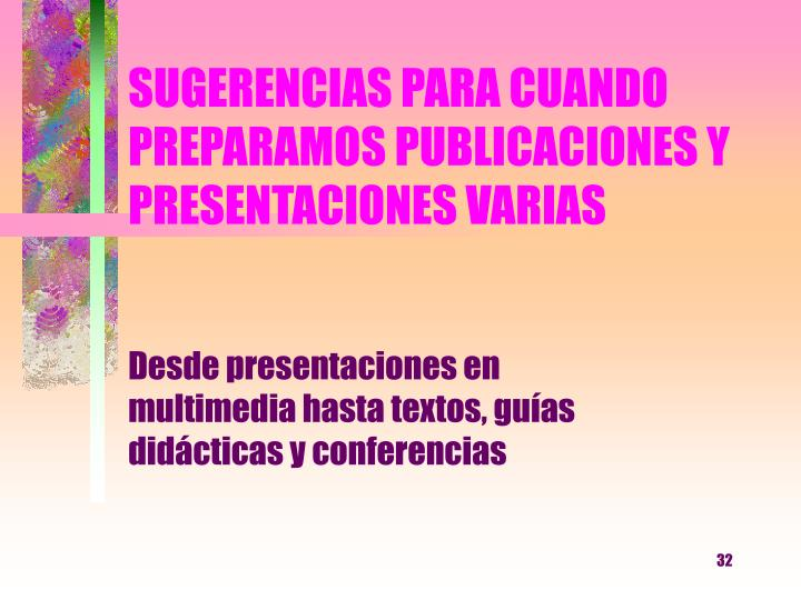 SUGERENCIAS PARA CUANDO PREPARAMOS PUBLICACIONES Y PRESENTACIONES VARIAS