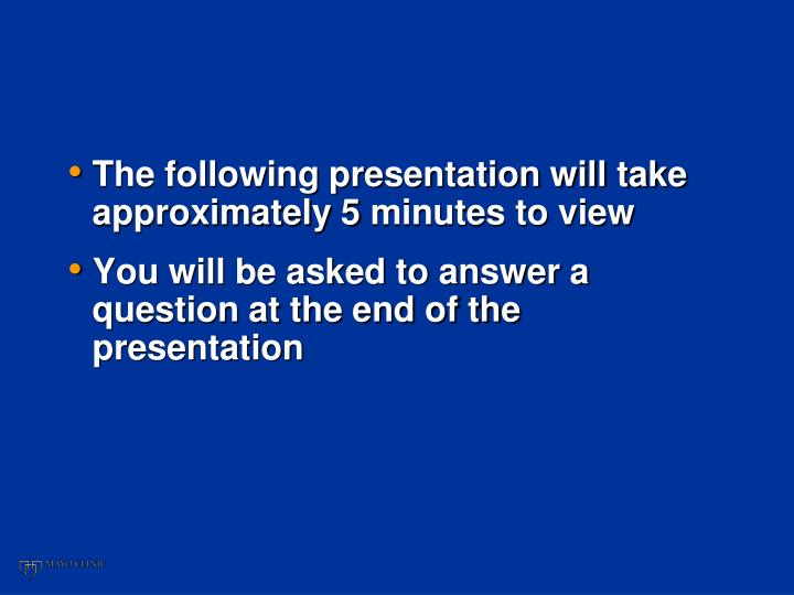 The following presentation will take approximately 5 minutes to view