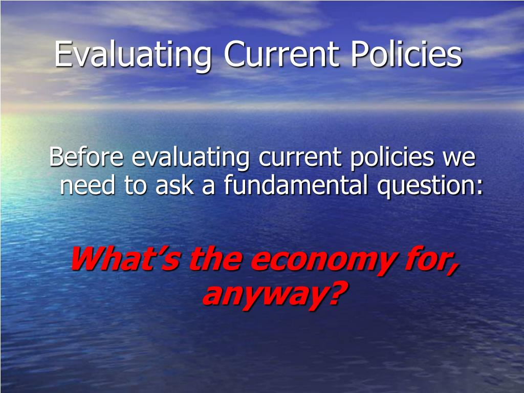 Evaluating Current Policies